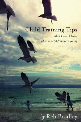 Child Training Tips By Bradley, Reb